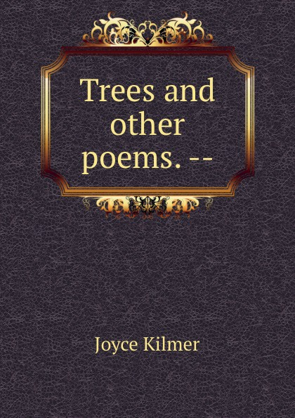 Kilmer Joyce Trees and other poems. --