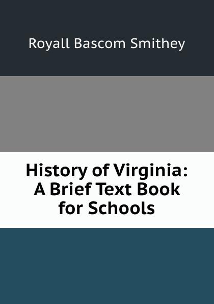 Royall Bascom Smithey History of Virginia: A Brief Text Book for Schools недорого