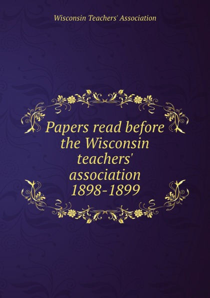 Papers read before the Wisconsin teachers. association 1898-1899 printer not printing text