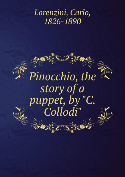 Carlo Lorenzini Pinocchio, the story of a puppet, by C. Collodi c collodi pinocchio the adventures of a marionette