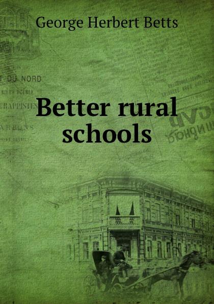 George Herbert Betts Better rural schools george herbert betts the mind and its education