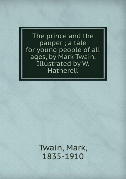 купить Mark Twain The prince and the pauper ; a tale for young people of all ages, by Mark Twain. Illustrated by W. Hatherell по цене 905 рублей