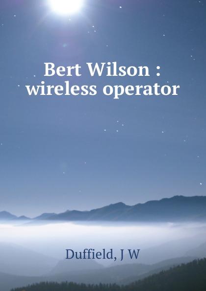 J.W. Duffield Bert Wilson : wireless operator duffield j w bert wilson at panama