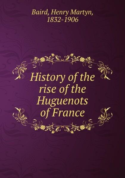 все цены на Henry Martyn Baird History of the rise of the Huguenots of France онлайн