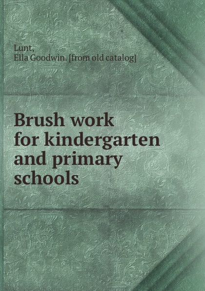 Ella Goodwin Lunt Brush work for kindergarten and primary schools