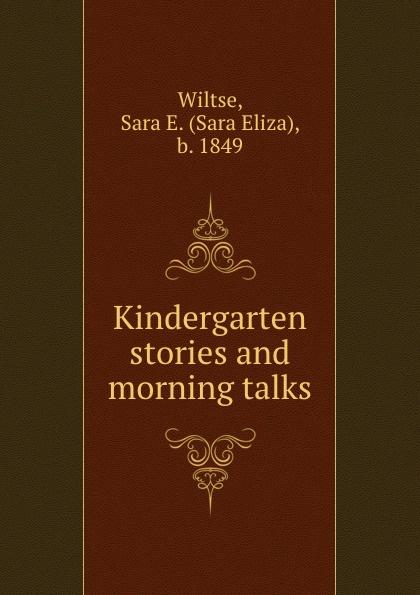 Sara Eliza Wiltse Kindergarten stories and morning talks sara eliza wiltse myths and motherplays