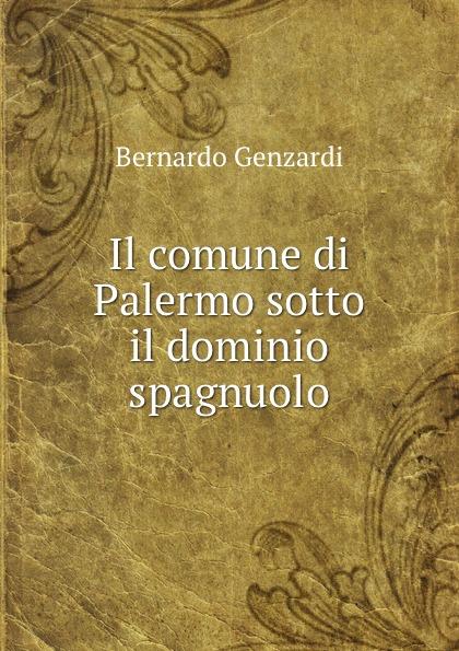 цены на Bernardo Genzardi Il comune di Palermo sotto il dominio spagnuolo  в интернет-магазинах