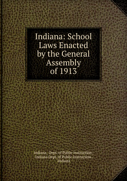 Dept. of Public Instruction Indiana Indiana: School Laws Enacted by the General Assembly of 1913 indiana dept of public instruction some results of eight years of vocatinal training in indiana
