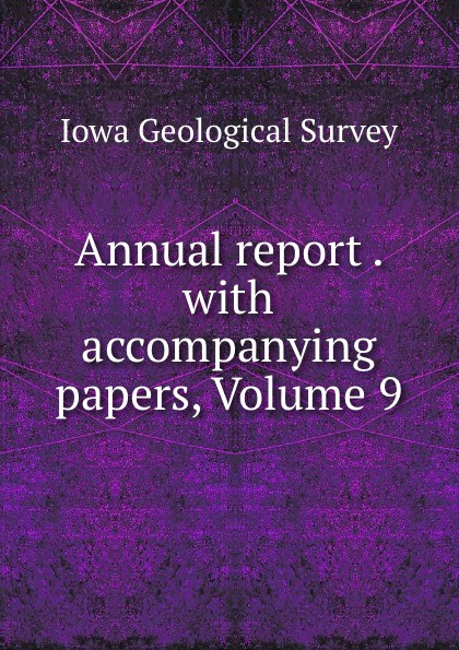 Iowa Geological Survey Annual report . with accompanying papers, Volume 9