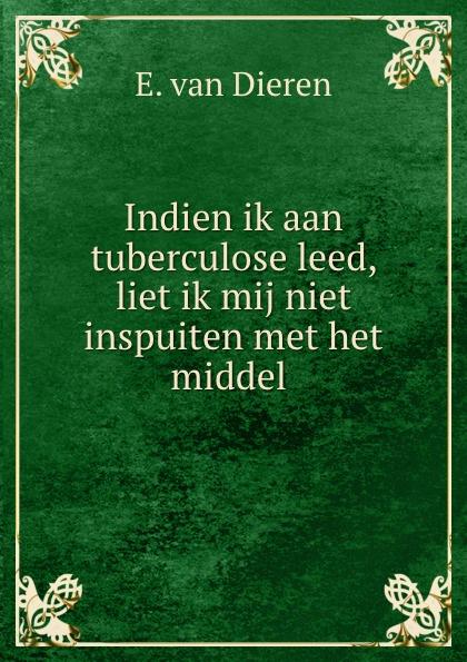 E. van Dieren Indien ik aan tuberculose leed, liet ik mij niet inspuiten met het middel . цена и фото