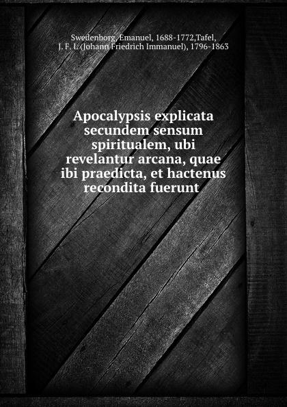 Emanuel Swedenborg Apocalypsis explicata secundem sensum spiritualem, ubi revelantur arcana, quae ibi praedicta, et hactenus recondita fuerunt . emanuel swedenborg arcana cœlestia vol 5