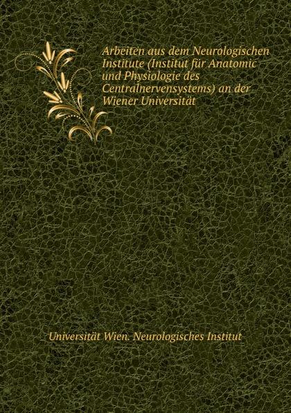 Arbeiten aus dem Neurologischen Institute (Institut fur Anatomic und Physiologie des Centralnervensystems) an der Wiener Universitat