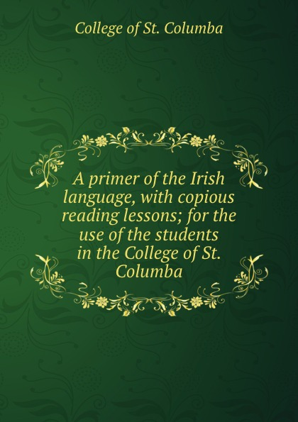 College of St. Columba A primer of the Irish language, with copious reading lessons; for the use of the students in the College of St. Columba blessed columba marmion abbot marmion dom columba marmion with christ an anthology of the writings of blessed columba marmion