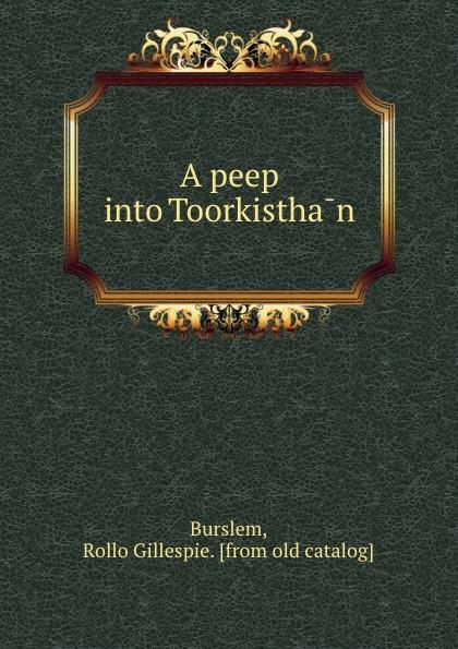 Rollo Gillespie Burslem A peep into Toorkisthan peep ehasalu hullu munga päevik