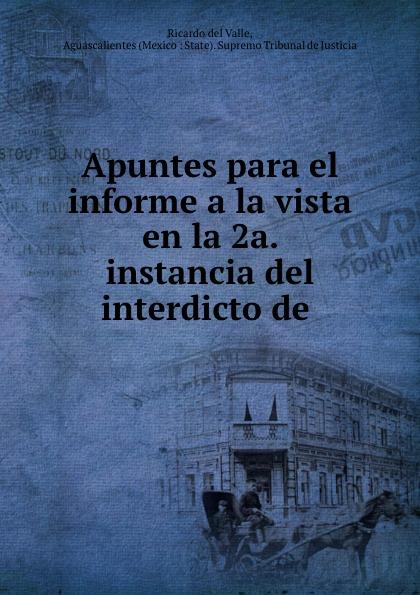 Ricardo del Valle Apuntes para el informe a la vista en 2a. instancia interdicto de .