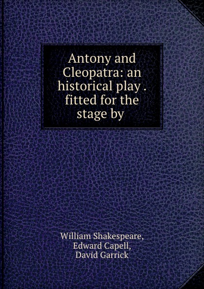 Фото - William Shakespeare Antony and Cleopatra: an historical play . fitted for the stage by . william shakespeare antony and cleopatra
