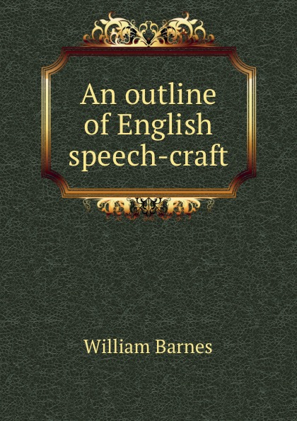 William Barnes An outline of English speech-craft barnes william an outline of english speech craft