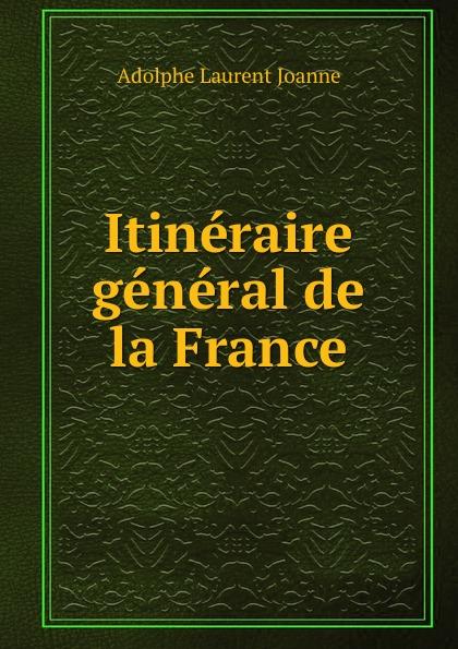 Adolphe Laurent Joanne Itineraire general de la France