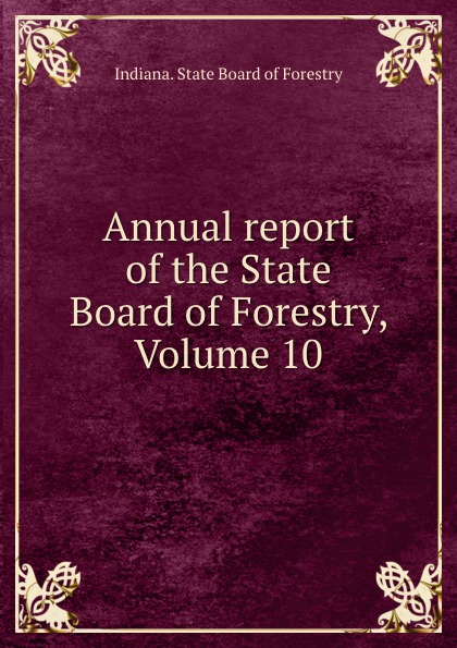 Indiana. State Board of Forestry Annual report of the State Board of Forestry, Volume 10