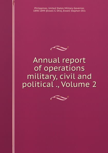 Philippines. United States Military Governor Annual report of operations military, civil and political ., Volume 2