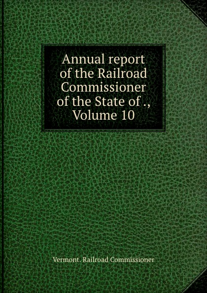 Vermont Railroad Commissioner Annual report of the Railroad Commissioner of the State of ., Volume 10