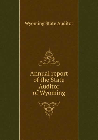 Wyoming State Auditor Annual report of the State Auditor of Wyoming