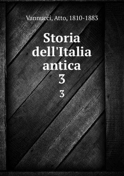 Atto Vannucci Storia dell.Italia antica. 3 atto vannucci storia dell italia antica vol 3 classic reprint