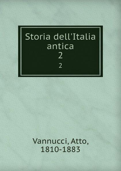 Atto Vannucci Storia dell.Italia antica. 2 atto vannucci storia dell italia antica vol 3 classic reprint