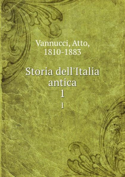 Atto Vannucci Storia dell.Italia antica. 1 atto vannucci storia dell italia antica vol 3 classic reprint