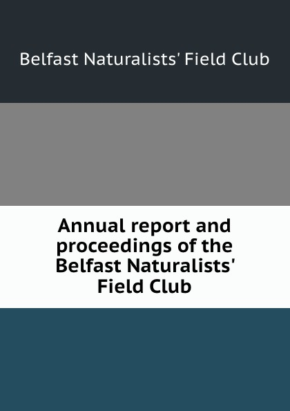Annual report and proceedings of the Belfast Naturalists. Field Club kodaline belfast