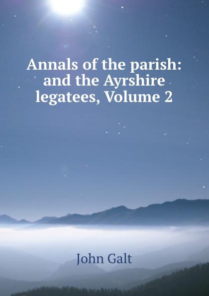лучшая цена John Galt Annals of the parish: and the Ayrshire legatees, Volume 2