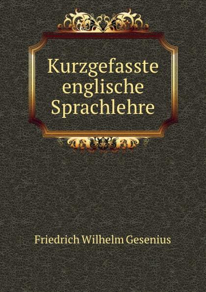 Friedrich Wilhelm Gesenius Kurzgefasste englische Sprachlehre