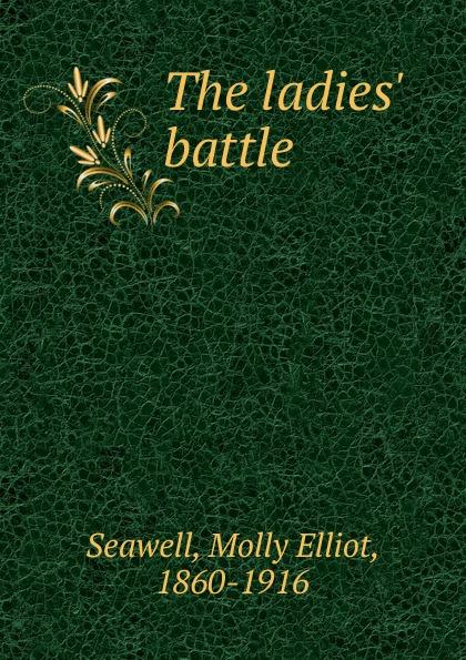 Molly Elliot Seawell The ladies. battle