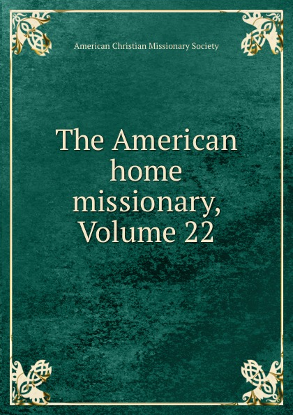 The American home missionary, Volume 22