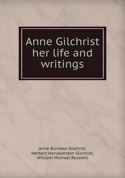Anne Burrows Gilchrist Anne Gilchrist her life and writings w gilchrist gilchrist statistical forecasting paper