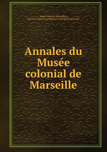 Marseille Annales du Musee colonial de Marseille muse colonial de marseille annales du muse colonial de marseille