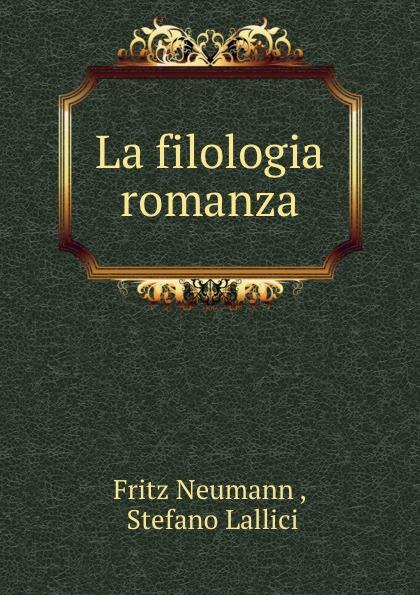 Fritz Neumann La filologia romanza neumann fritz la filologia romanza italian edition