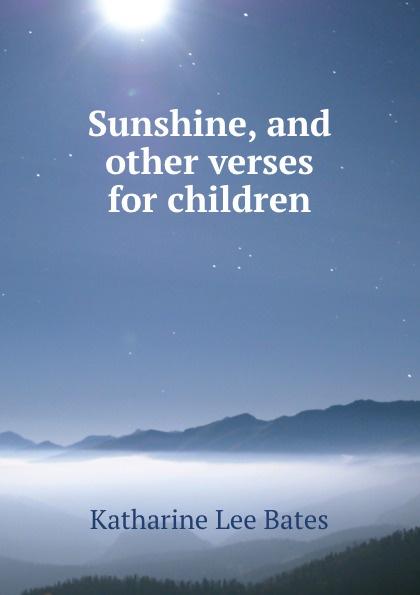 Katharine Lee Bates Sunshine, and other verses for children katharine lee bates the english religious drama
