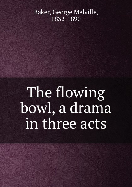 George Melville Baker The flowing bowl, a drama in three acts george melville baker my brother s keeper a drama in three acts