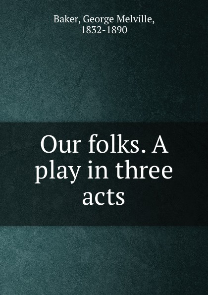 George Melville Baker Our folks. A play in three acts george melville baker my brother s keeper a drama in three acts