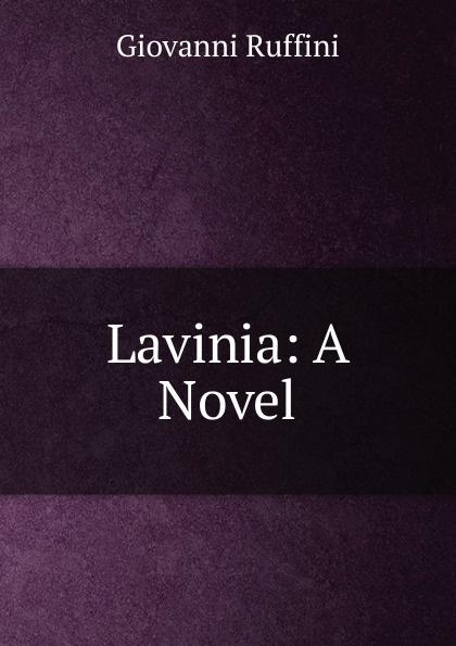 Giovanni Ruffini Lavinia: A Novel giovanni ruffini the paragreens