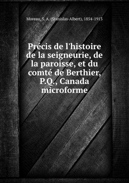 Stanislas-Albert Moreau Precis de l.histoire de la seigneurie, de la paroisse, et du comte de Berthier, P.Q., Canada microforme jean berthier open microfluidics
