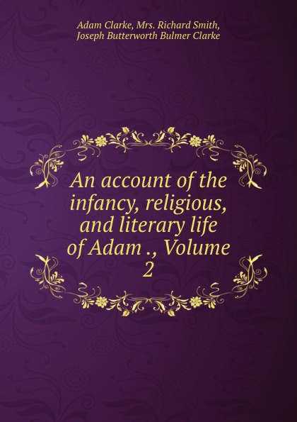 Adam Clarke An account of the infancy, religious, and literary life of Adam ., Volume 2 steve clarke the justification of religious violence