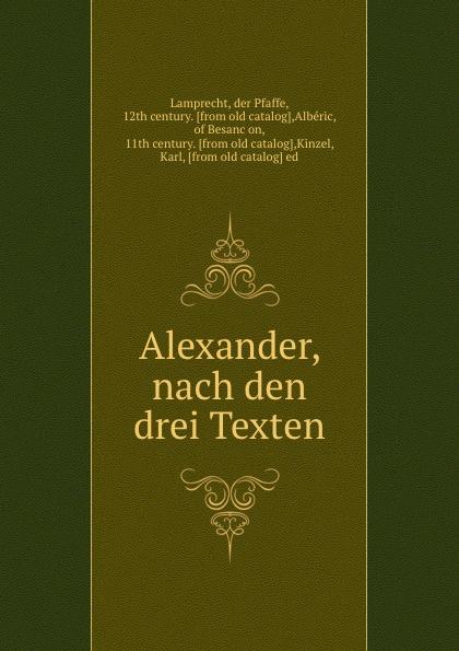 Lamprecht der Pfaffe Alexander, nach den drei Texten