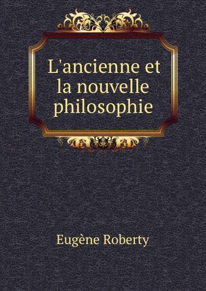 Eugène Roberty L.ancienne et la nouvelle philosophie eugène de roberty la sociologie