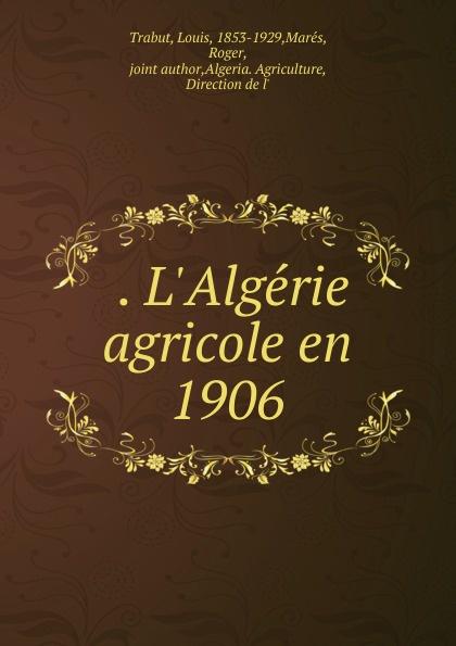 . L.Algerie agricole en 1906