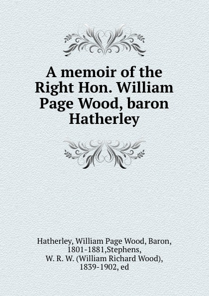 William Page Wood Hatherley A memoir of the Right Hon. William Page Wood, baron Hatherley sitemap 3 xml href href page 9 page 13