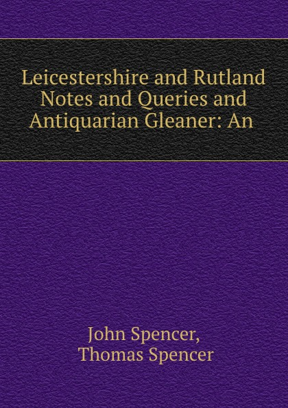 Leicestershire and Rutland Notes and Queries and Antiquarian Gleaner: An .