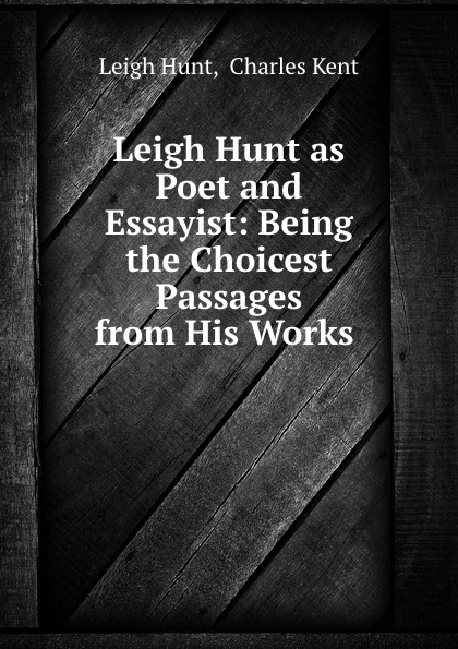 Leigh Hunt Leigh Hunt as Poet and Essayist: Being the Choicest Passages from His Works . jo leigh catching his eye