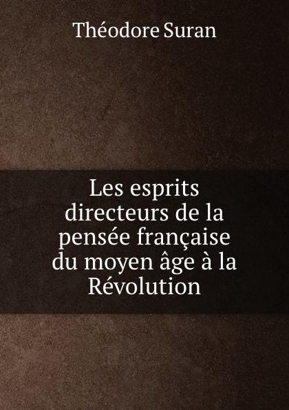 Théodore Suran Les esprits directeurs de la pensee francaise du moyen age a la Revolution цены